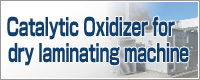 Go to Catalytic Oxidizer for dry laminating machine